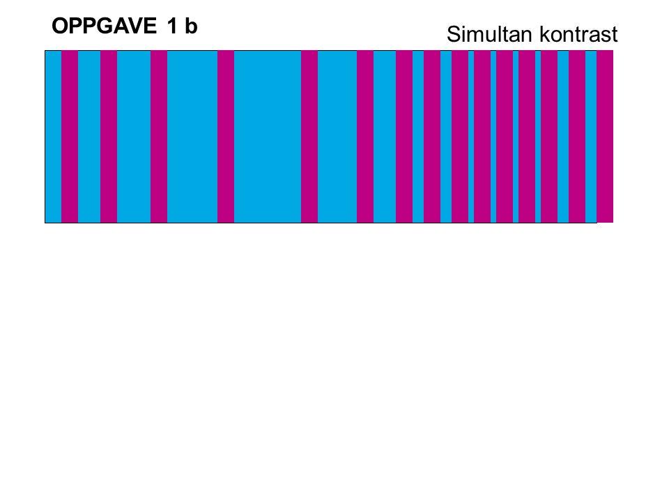 OPPGAVE 1 b Simultan kontrast