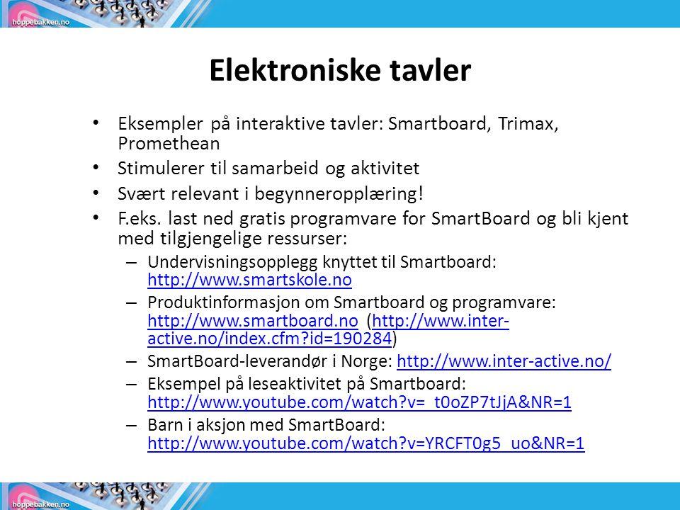Elektroniske tavler Eksempler på interaktive tavler: Smartboard, Trimax, Promethean. Stimulerer til samarbeid og aktivitet.