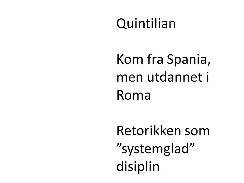 Quintilian Kom fra Spania, men utdannet i Roma Retorikken som systemglad disiplin