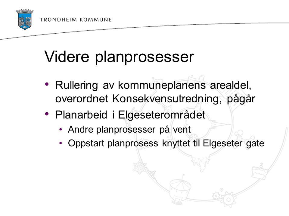Videre planprosesser Rullering av kommuneplanens arealdel, overordnet Konsekvensutredning, pågår. Planarbeid i Elgeseterområdet.