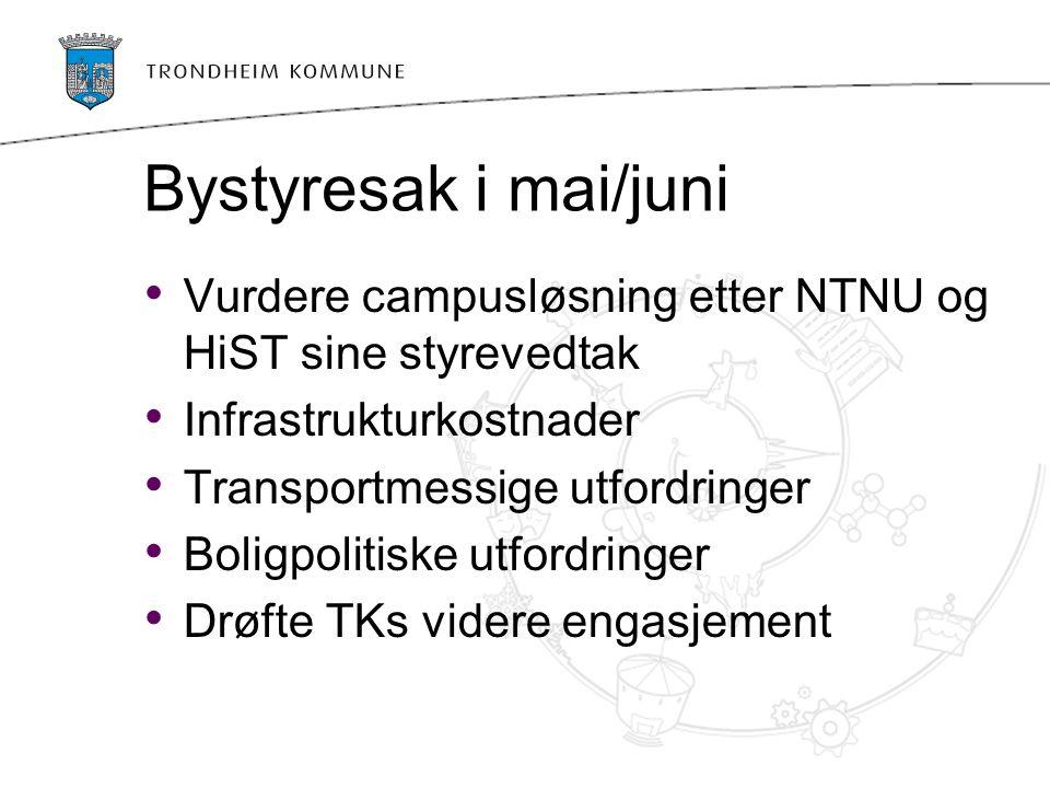 Bystyresak i mai/juni Vurdere campusløsning etter NTNU og HiST sine styrevedtak. Infrastrukturkostnader.