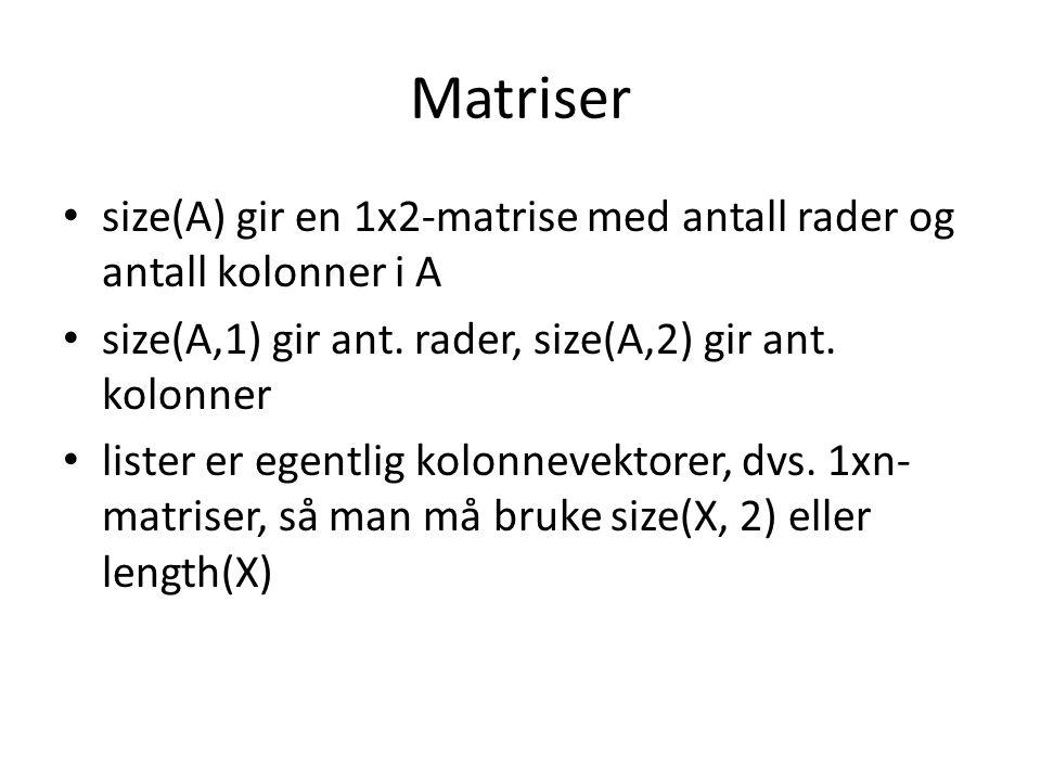 Matriser size(A) gir en 1x2-matrise med antall rader og antall kolonner i A. size(A,1) gir ant. rader, size(A,2) gir ant. kolonner.