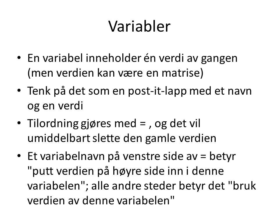 Variabler En variabel inneholder én verdi av gangen (men verdien kan være en matrise) Tenk på det som en post-it-lapp med et navn og en verdi.