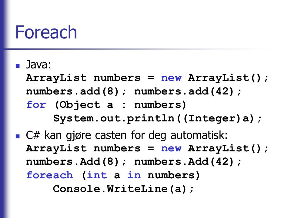 Foreach Java: ArrayList numbers = new ArrayList(); numbers.add(8); numbers.add(42); for (Object a : numbers) System.out.println((Integer)a);