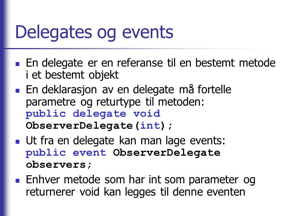 Delegates og events En delegate er en referanse til en bestemt metode i et bestemt objekt.