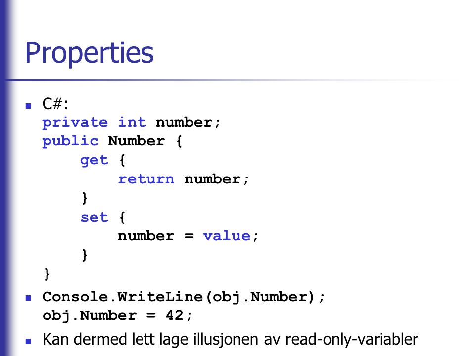 Properties C#: private int number; public Number { get { return number; } set { number = value; } }