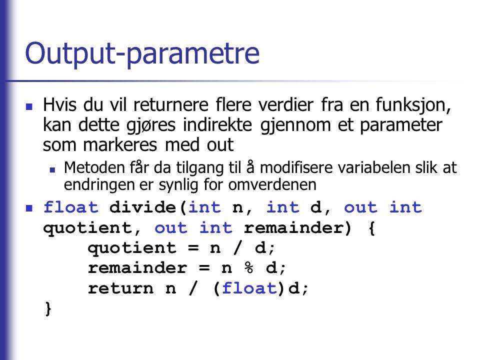 Output-parametre Hvis du vil returnere flere verdier fra en funksjon, kan dette gjøres indirekte gjennom et parameter som markeres med out.