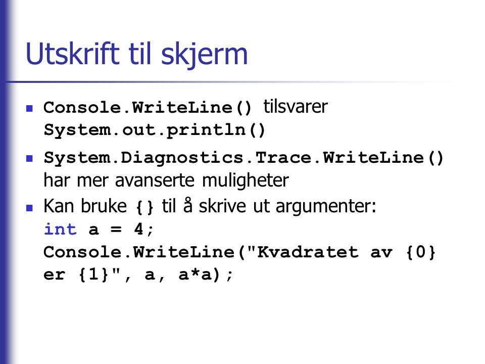 Utskrift til skjerm Console.WriteLine() tilsvarer System.out.println()
