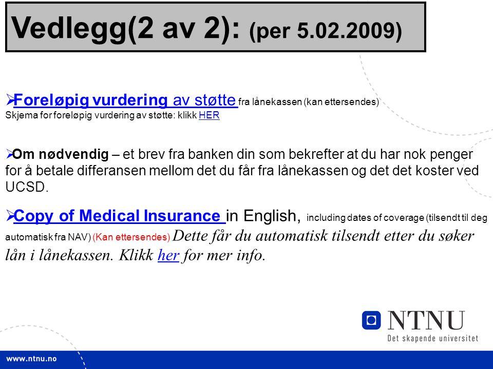 Vedlegg(2 av 2): (per 5.02.2009) Foreløpig vurdering av støtte fra lånekassen (kan ettersendes) Skjema for foreløpig vurdering av støtte: klikk HER.