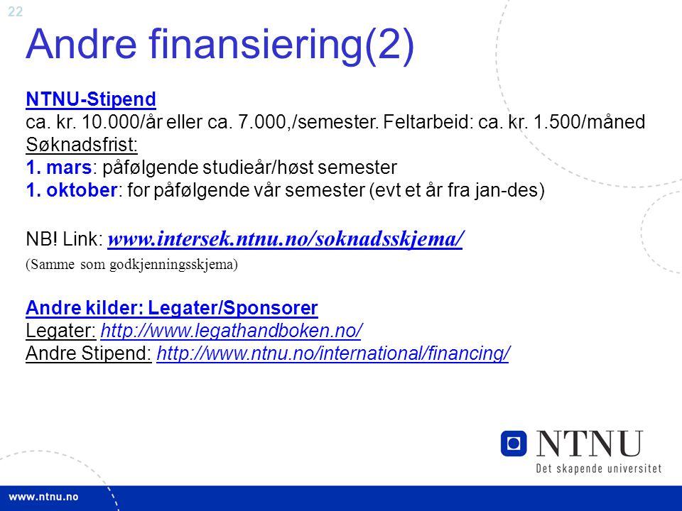 Andre finansiering(2) NTNU-Stipend ca. kr. 10.000/år eller ca. 7.000,/semester. Feltarbeid: ca. kr. 1.500/måned Søknadsfrist: