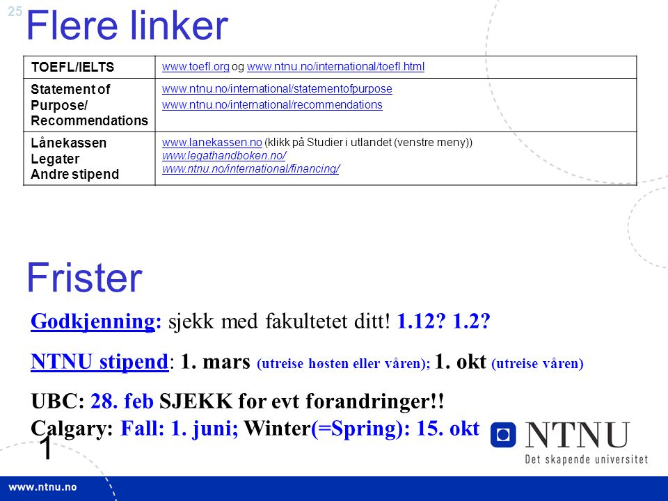 Flere linker TOEFL/IELTS. www.toefl.org og www.ntnu.no/international/toefl.html. Statement of Purpose/ Recommendations.