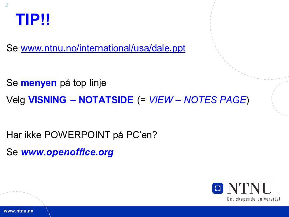 TIP!! Se www.ntnu.no/international/usa/dale.ppt Se menyen på top linje