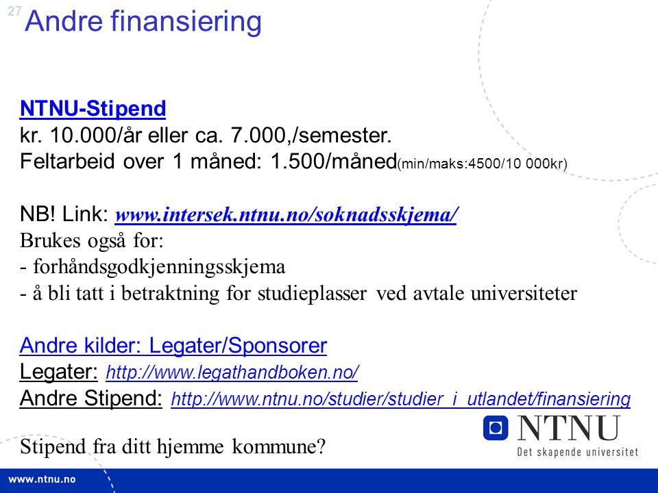 Andre finansiering NTNU-Stipend kr. 10.000/år eller ca. 7.000,/semester. Feltarbeid over 1 måned: 1.500/måned(min/maks:4500/10 000kr)