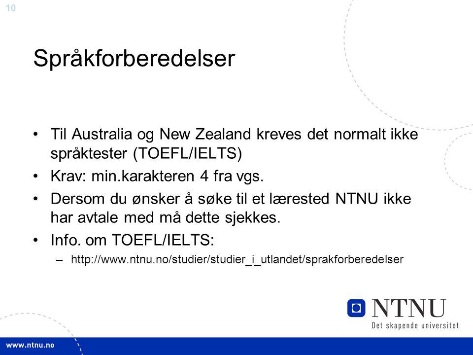 Språkforberedelser Til Australia og New Zealand kreves det normalt ikke språktester (TOEFL/IELTS) Krav: min.karakteren 4 fra vgs.