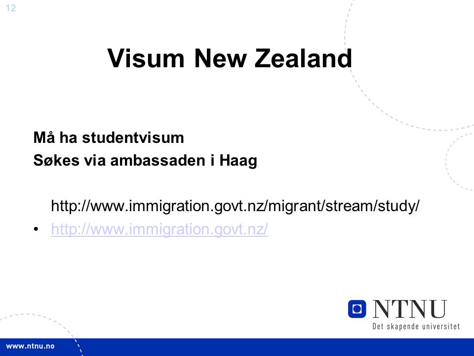 Visum New Zealand Må ha studentvisum Søkes via ambassaden i Haag