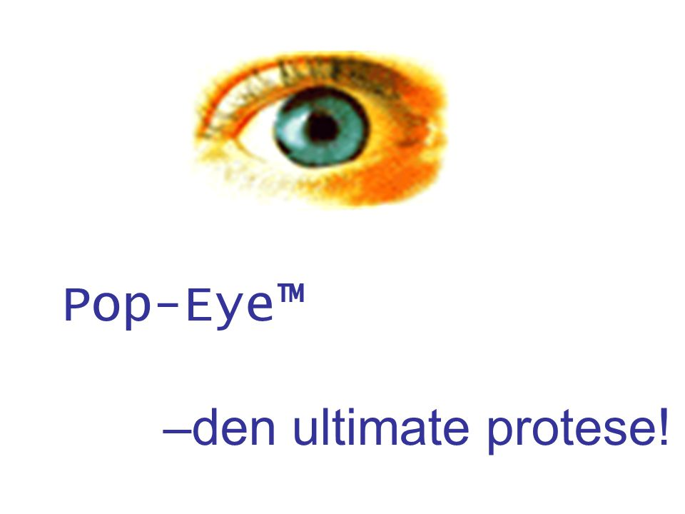 Pop-Eye™ –den ultimate protese!