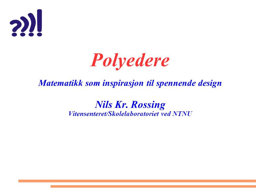 Polyedere Matematikk som inspirasjon til spennende design Nils Kr.