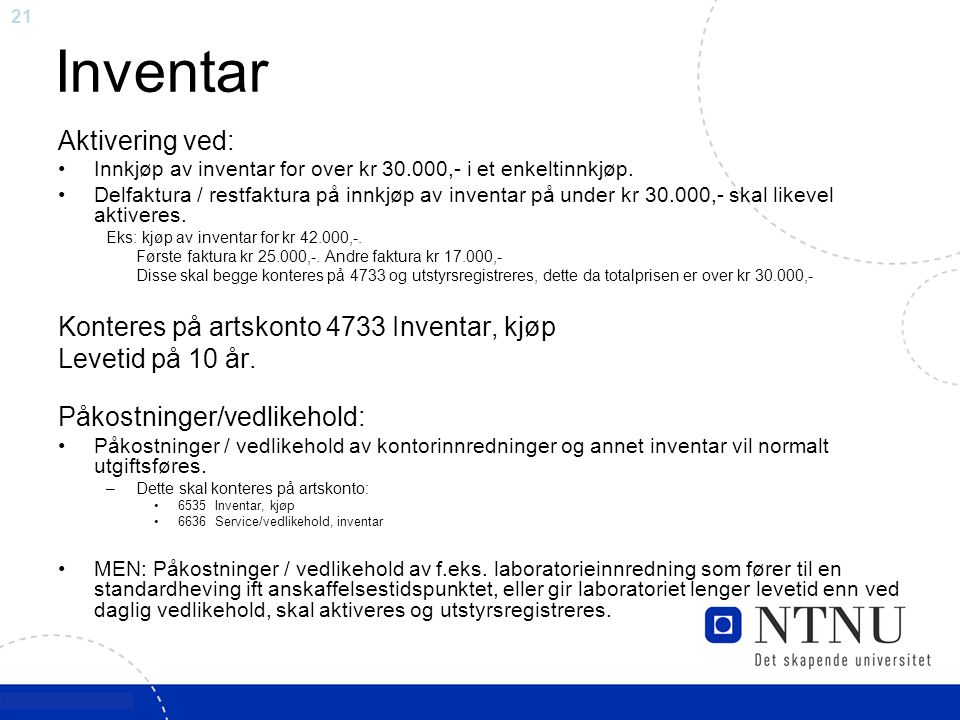 Inventar Aktivering ved: Konteres på artskonto 4733 Inventar, kjøp
