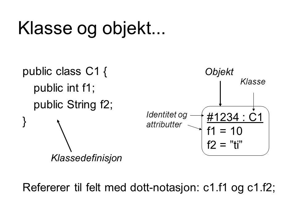 Klasse og objekt... public class C1 { public int f1; public String f2;