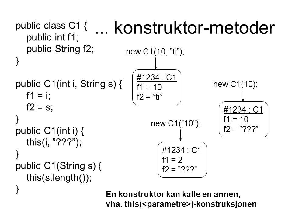 ... konstruktor-metoder public class C1 { public int f1;