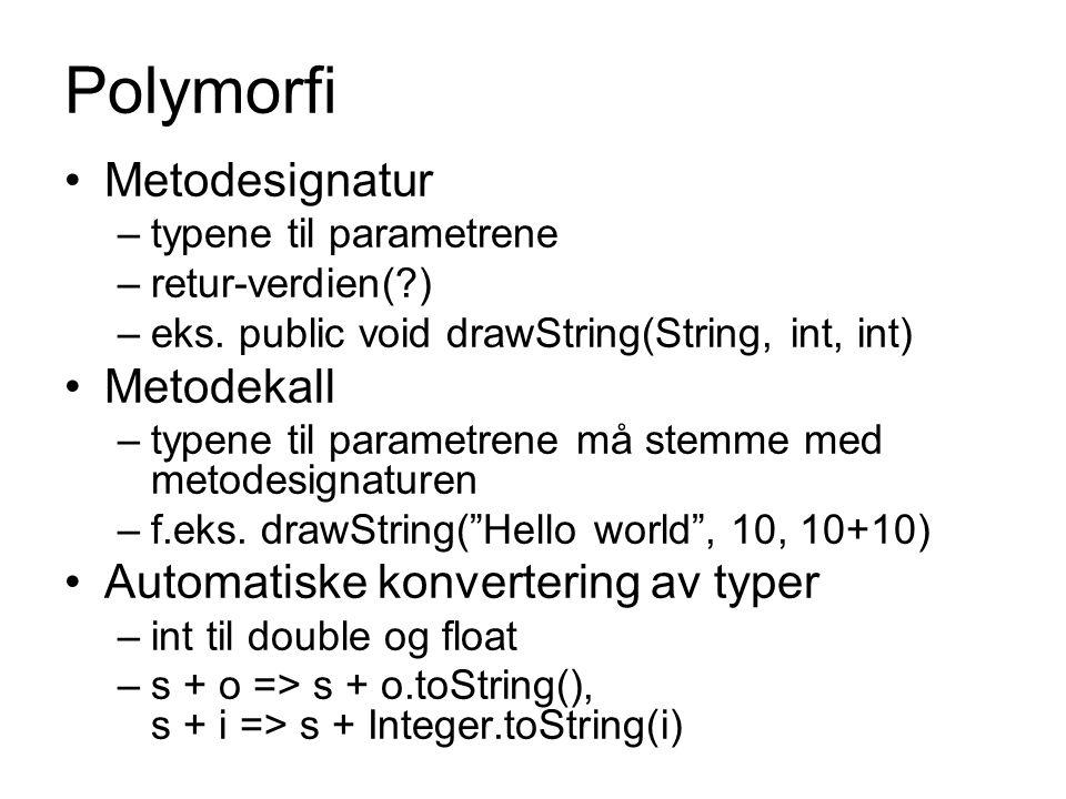 Polymorfi Metodesignatur Metodekall Automatiske konvertering av typer
