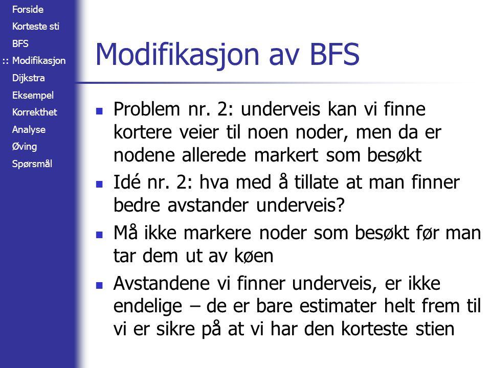 :: Modifikasjon av BFS. Problem nr. 2: underveis kan vi finne kortere veier til noen noder, men da er nodene allerede markert som besøkt.