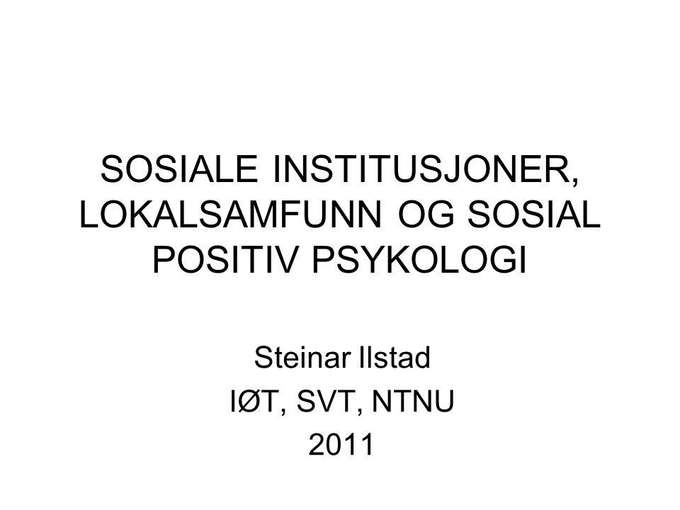 SOSIALE INSTITUSJONER, LOKALSAMFUNN OG SOSIAL POSITIV PSYKOLOGI