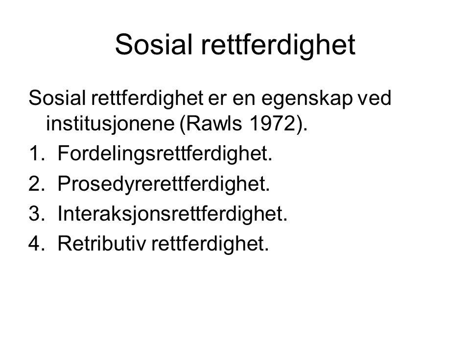 Sosial rettferdighet Sosial rettferdighet er en egenskap ved institusjonene (Rawls 1972). 1. Fordelingsrettferdighet.