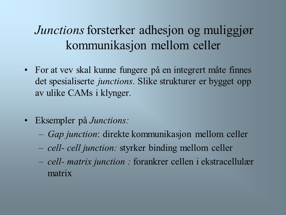 Junctions forsterker adhesjon og muliggjør kommunikasjon mellom celler