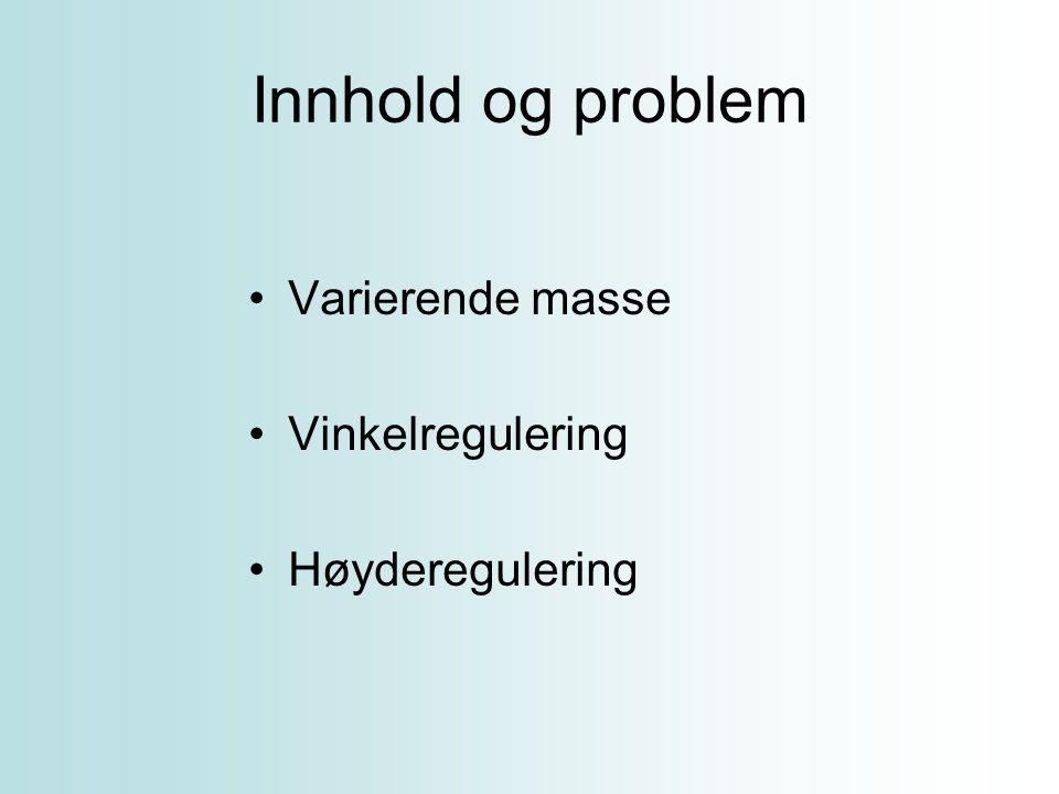 Innhold og problem Varierende masse Vinkelregulering Høyderegulering