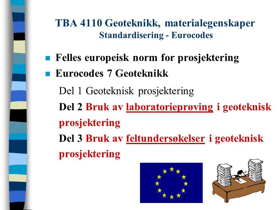 TBA 4110 Geoteknikk, materialegenskaper Standardisering - Eurocodes