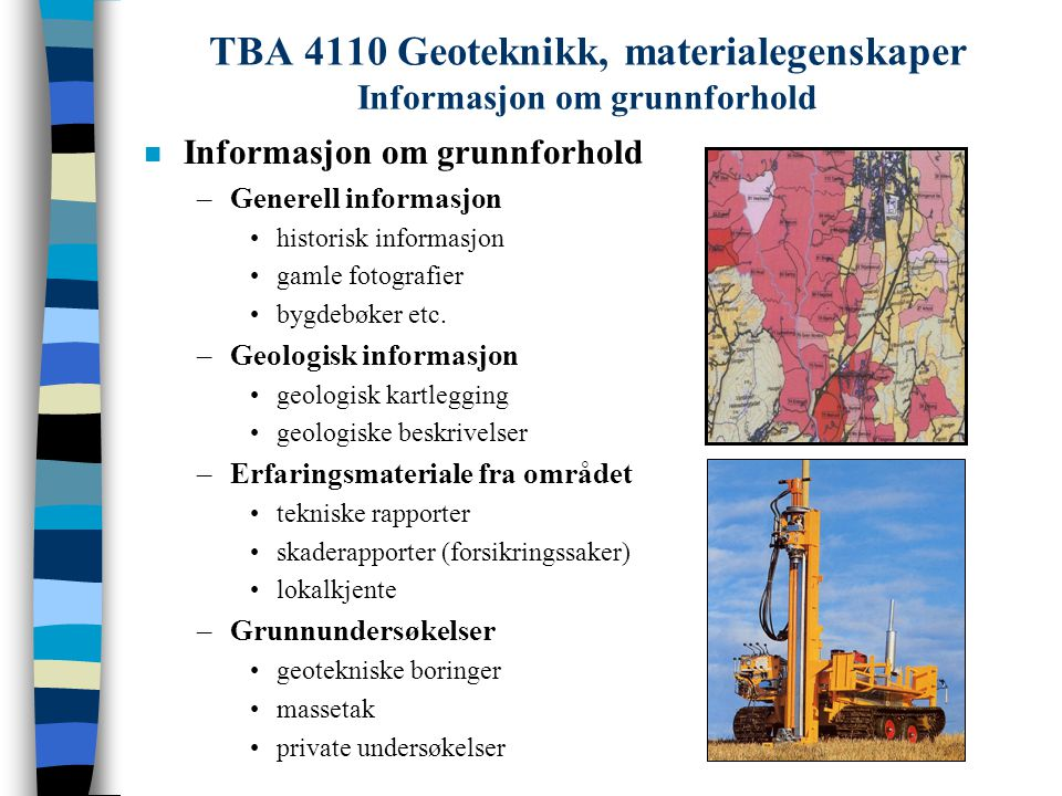 TBA 4110 Geoteknikk, materialegenskaper Informasjon om grunnforhold