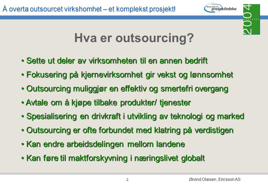 Hva er outsourcing Sette ut deler av virksomheten til en annen bedrift. Fokusering på kjernevirksomhet gir vekst og lønnsomhet.