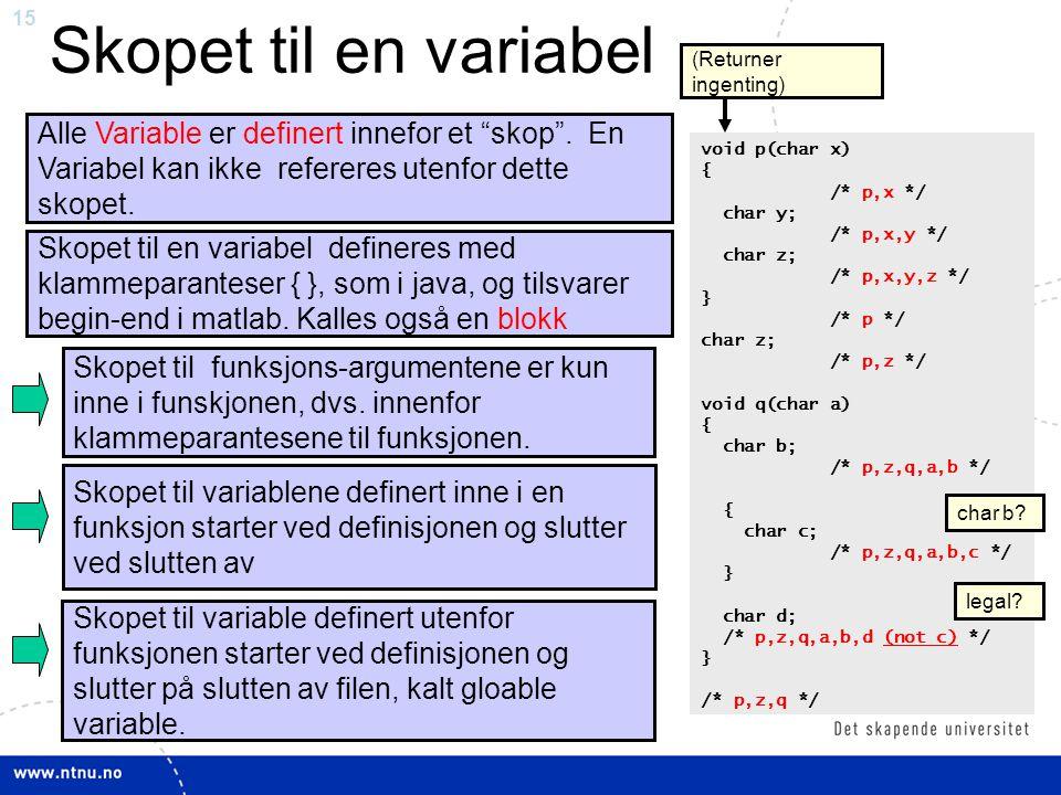 Skopet til en variabel (Returner ingenting) Alle Variable er definert innefor et skop . En Variabel kan ikke refereres utenfor dette skopet.