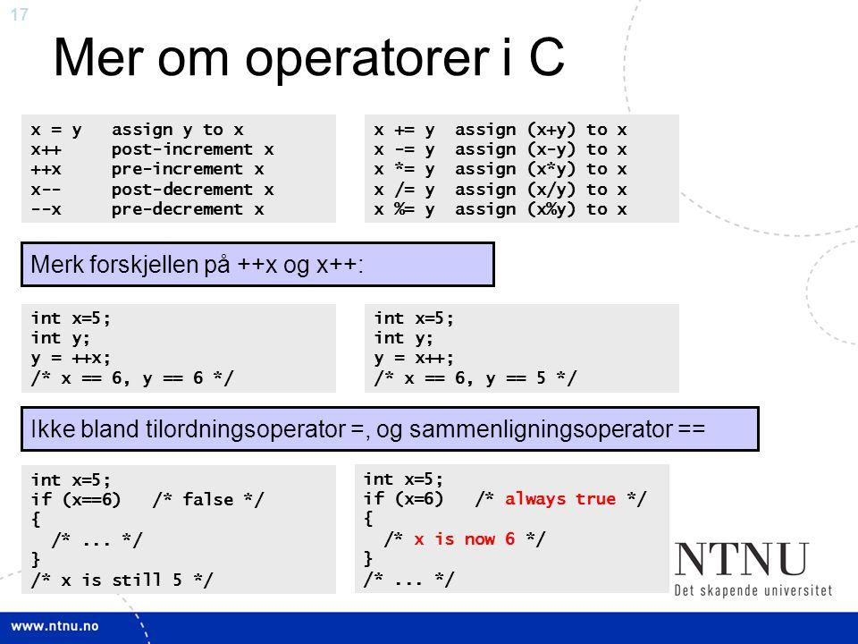 Mer om operatorer i C Merk forskjellen på ++x og x++: