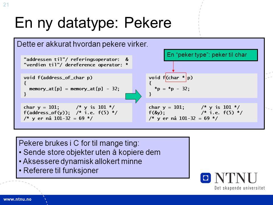 En ny datatype: Pekere Dette er akkurat hvordan pekere virker.