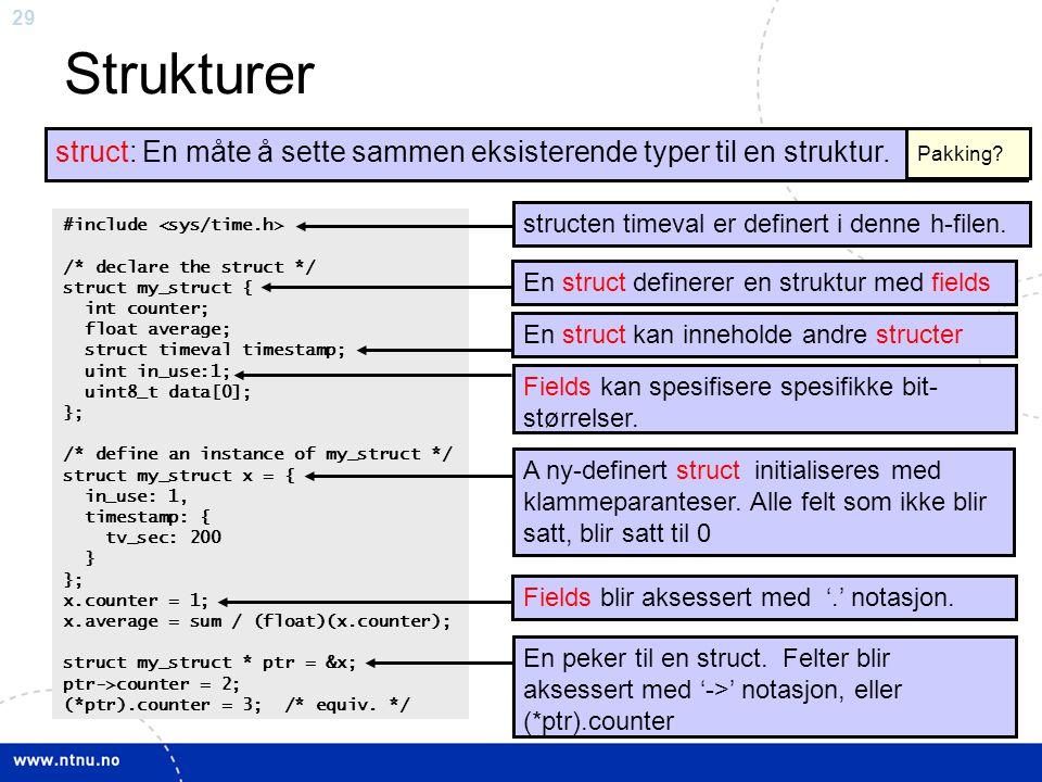 Strukturer struct: En måte å sette sammen eksisterende typer til en struktur. Pakking #include <sys/time.h>