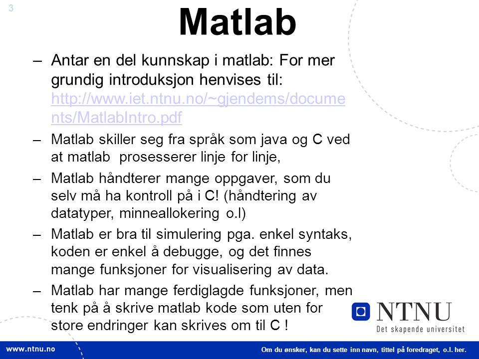 Matlab Antar en del kunnskap i matlab: For mer grundig introduksjon henvises til: http://www.iet.ntnu.no/~gjendems/documents/MatlabIntro.pdf.