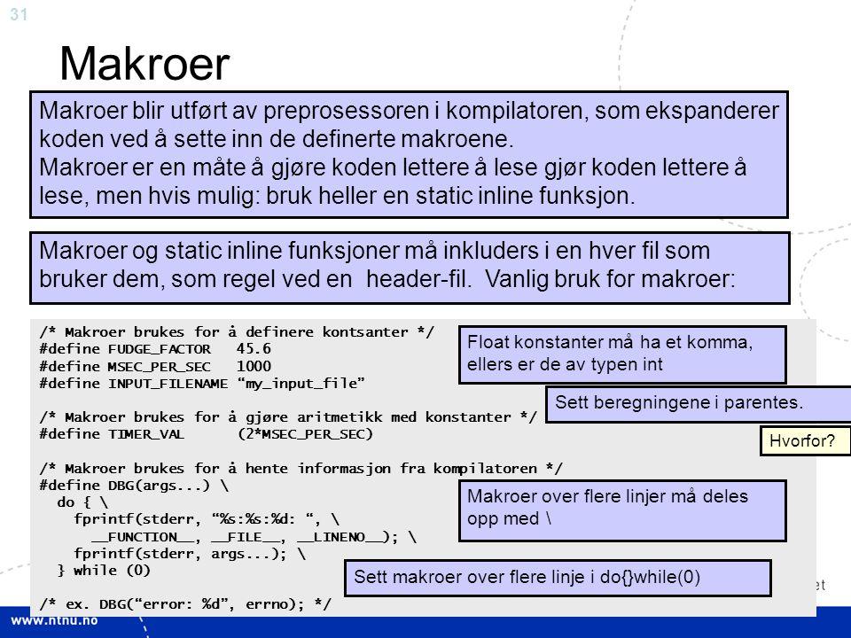 Makroer Makroer blir utført av preprosessoren i kompilatoren, som ekspanderer koden ved å sette inn de definerte makroene.