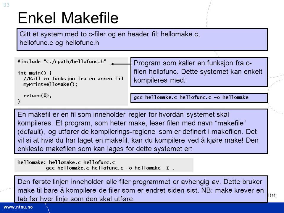 Enkel Makefile Gitt et system med to c-filer og en header fil: hellomake.c, hellofunc.c og hellofunc.h.