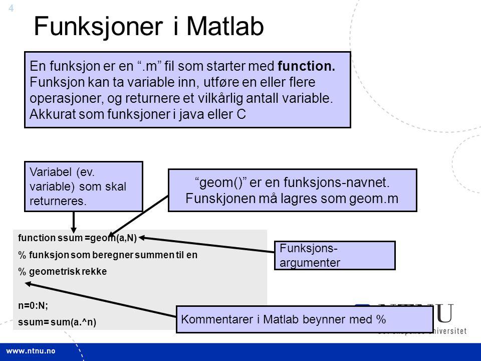 geom() er en funksjons-navnet. Funskjonen må lagres som geom.m