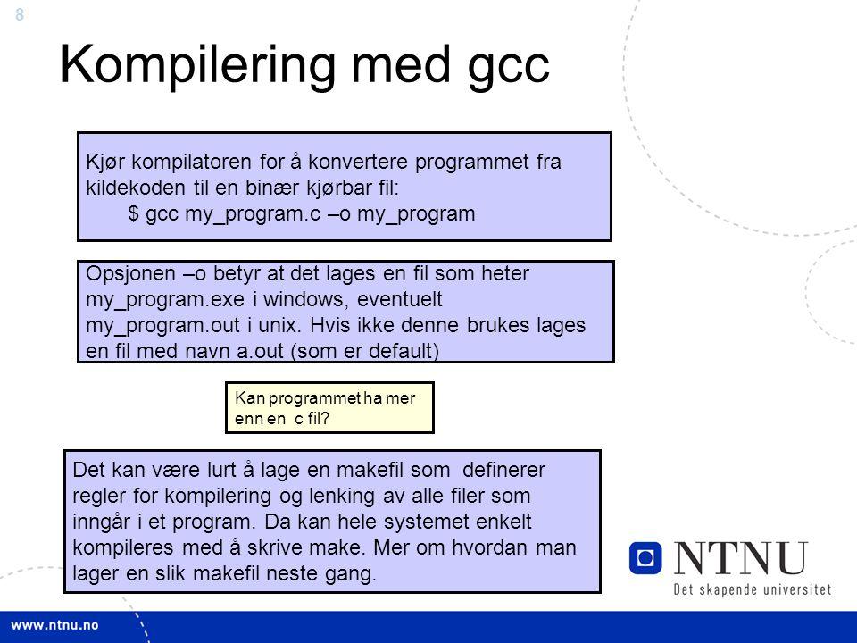Kompilering med gcc Kjør kompilatoren for å konvertere programmet fra kildekoden til en binær kjørbar fil: