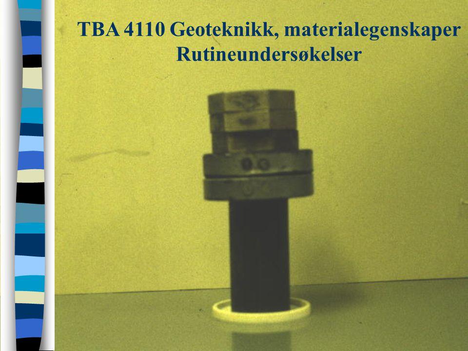 TBA 4110 Geoteknikk, materialegenskaper Rutineundersøkelser