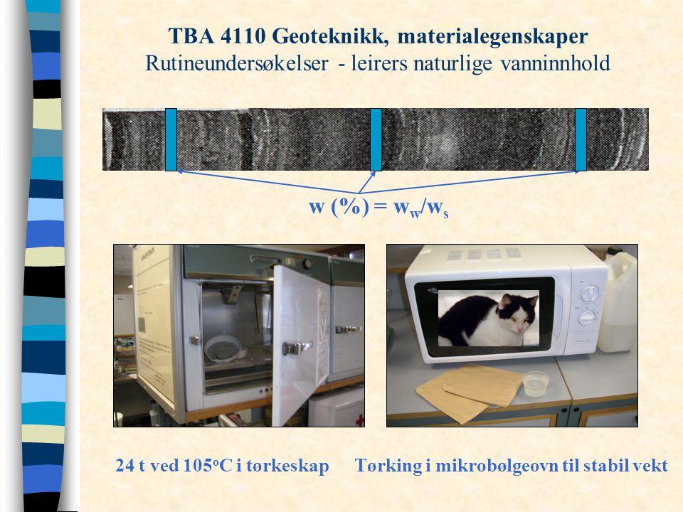 TBA 4110 Geoteknikk, materialegenskaper Rutineundersøkelser - leirers naturlige vanninnhold
