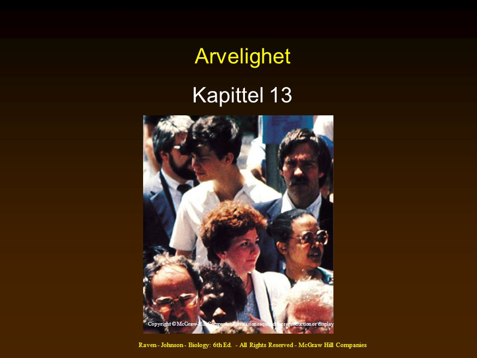 Arvelighet Kapittel 13. Copyright © McGraw-Hill Companies Permission required for reproduction or display.