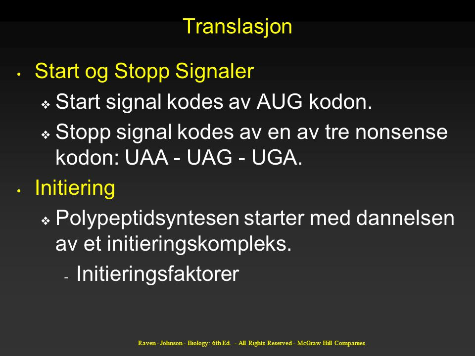 Start og Stopp Signaler Start signal kodes av AUG kodon.