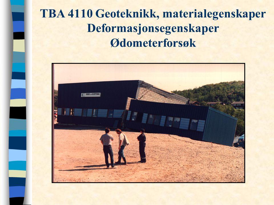 TBA 4110 Geoteknikk, materialegenskaper Deformasjonsegenskaper Ødometerforsøk