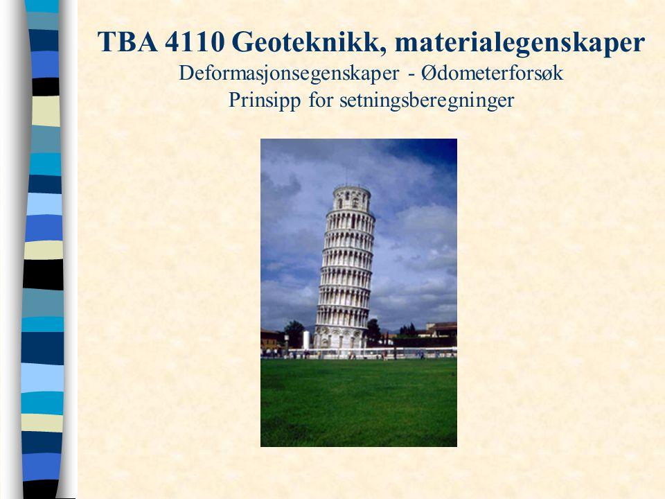 TBA 4110 Geoteknikk, materialegenskaper Deformasjonsegenskaper - Ødometerforsøk Prinsipp for setningsberegninger