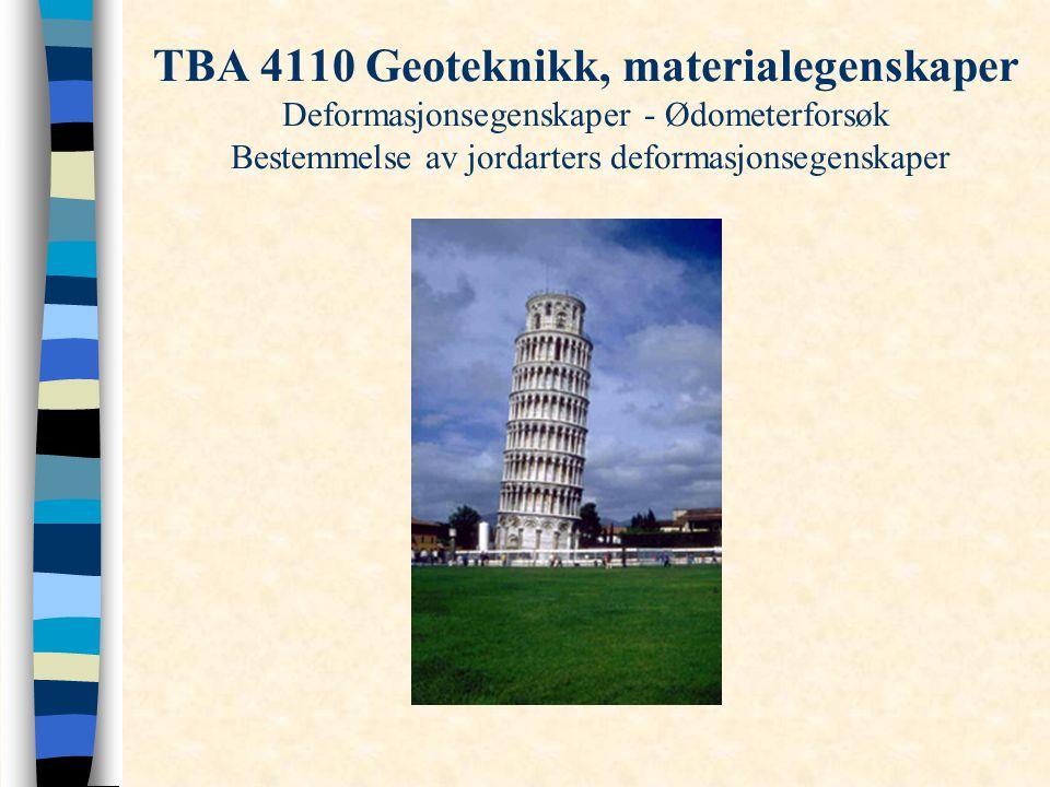 TBA 4110 Geoteknikk, materialegenskaper Deformasjonsegenskaper - Ødometerforsøk Bestemmelse av jordarters deformasjonsegenskaper