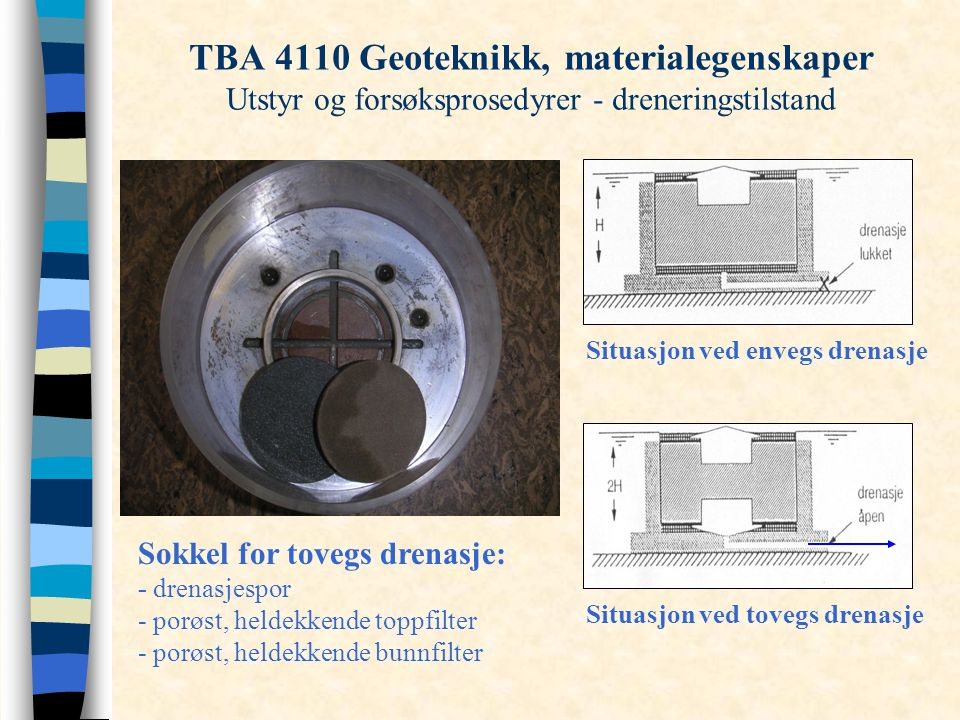 TBA 4110 Geoteknikk, materialegenskaper Utstyr og forsøksprosedyrer - dreneringstilstand